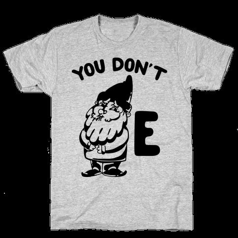 You Don't Gnome E Mens T-Shirt