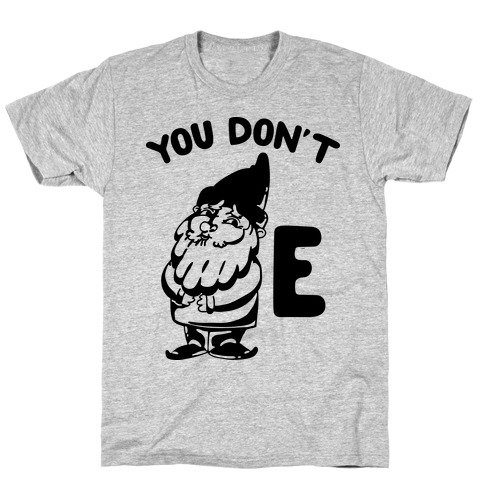 You Don't Gnome E T-Shirt