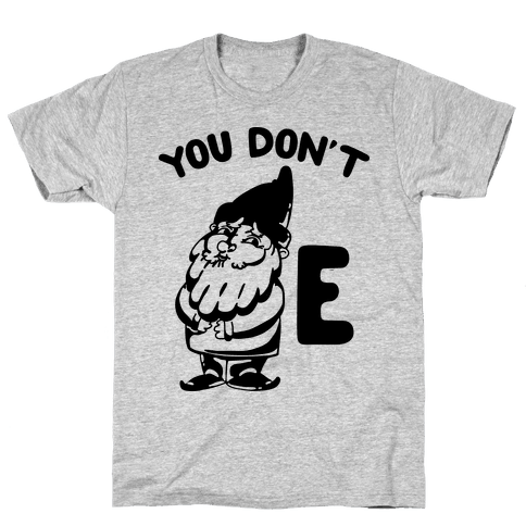 You Don't Gnome E Mens T-Shirt