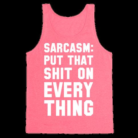 Sarcasm: Put That Shit On Everything Tank Top