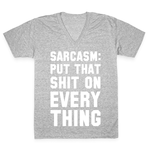 Sarcasm: Put That Shit On Everything V-Neck Tee Shirt