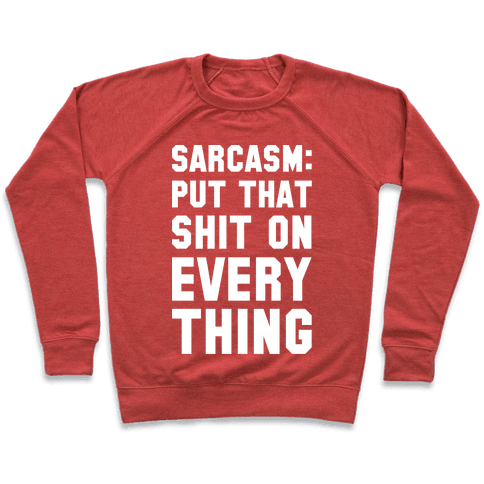 Sarcasm: Put That Shit On Everything Pullover