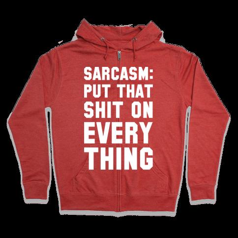 Sarcasm: Put That Shit On Everything Zip Hoodie