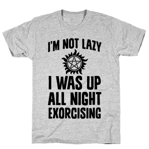 I'm Not Lazy, I Was Up All Night Exorcising Mens T-Shirt