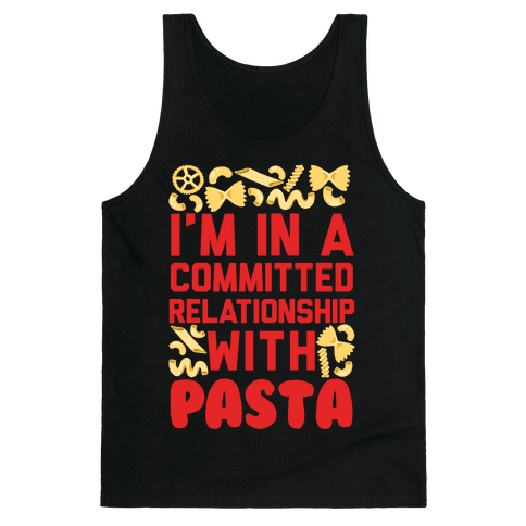 I'm In A Committed relationship with pasta Tank Top