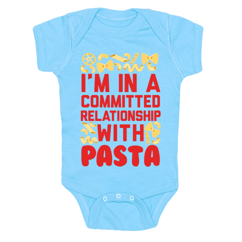 I'm In A Committed relationship with pasta Baby Onesy