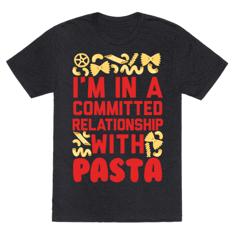 I'm In A Committed relationship with pasta Mens T-Shirt
