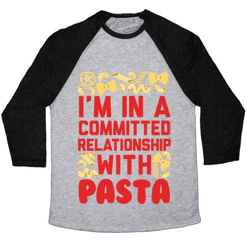 I'm In A Committed relationship with pasta Baseball Tee