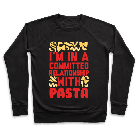 I'm In A Committed relationship with pasta Pullover