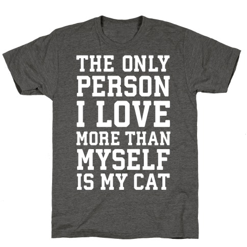 The Only Person I Love More Than Myself Is My Cat T-Shirt