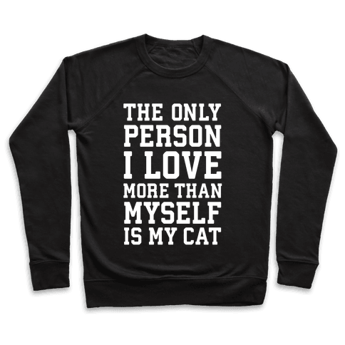 The Only Person I Love More Than Myself Is My Cat Pullover