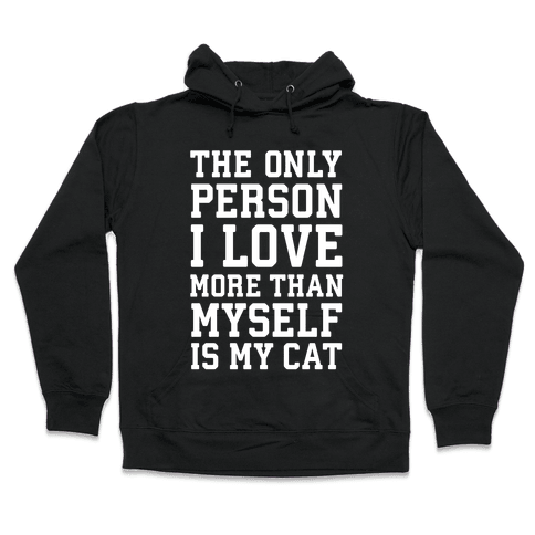 The Only Person I Love More Than Myself Is My Cat Hooded Sweatshirt