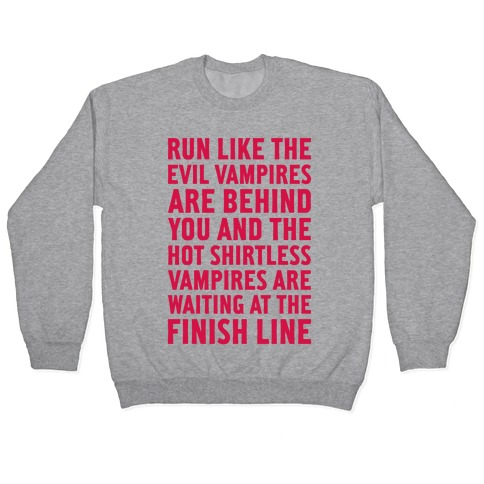 Run Like The Evil Vampires Are Behind You Pullover