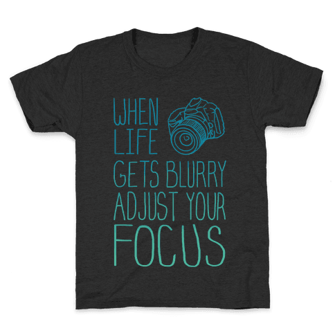 When Life Gets Blurry Adjust Your Focus! Kids T-Shirt