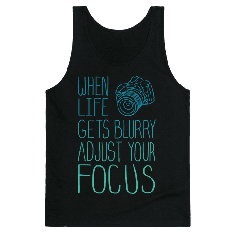 When Life Gets Blurry Adjust Your Focus! Tank Top