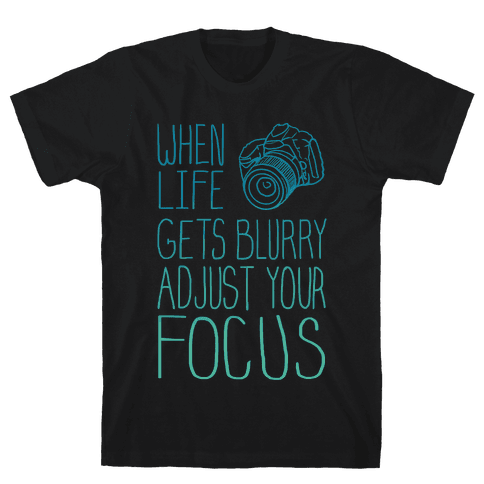 When Life Gets Blurry Adjust Your Focus! Mens T-Shirt