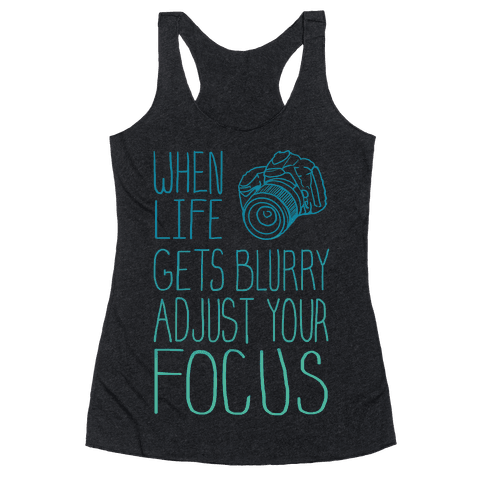 When Life Gets Blurry Adjust Your Focus! Racerback Tank Top