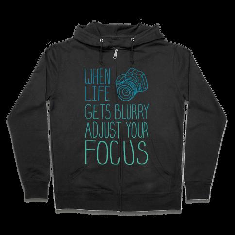 When Life Gets Blurry Adjust Your Focus! Zip Hoodie
