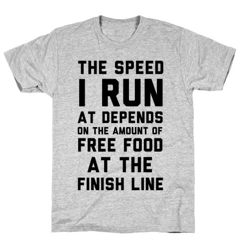 The Speed I Run At Depends On The Amount Of Free Food At The Finish Line Mens T-Shirt