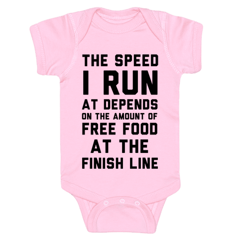 The Speed I Run At Depends On The Amount Of Free Food At The Finish Line Baby Onesy