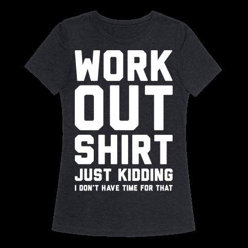 Workout shirt just kidding t shirt human for Design your own workout shirt