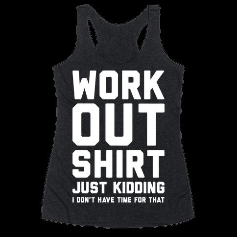 Workout Shirt - Just Kidding Racerback Tank Top