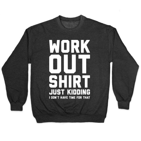 Workout Shirt - Just Kidding Pullover