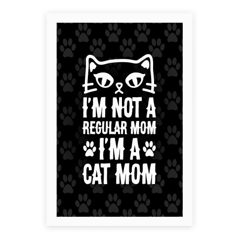 I'm Not A Regular Mom, I'm A Cat Mom Poster