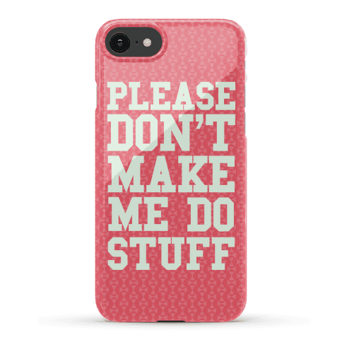 Please Don't Make me do Stuff Phone Case