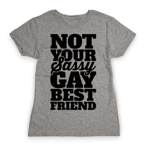 Not Your Sassy Gay Best Friend Womens T-Shirt