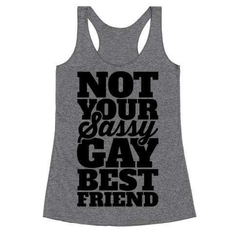 Not Your Sassy Gay Best Friend Racerback Tank Top