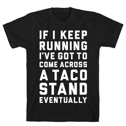 Running To A Taco Stand T-Shirt