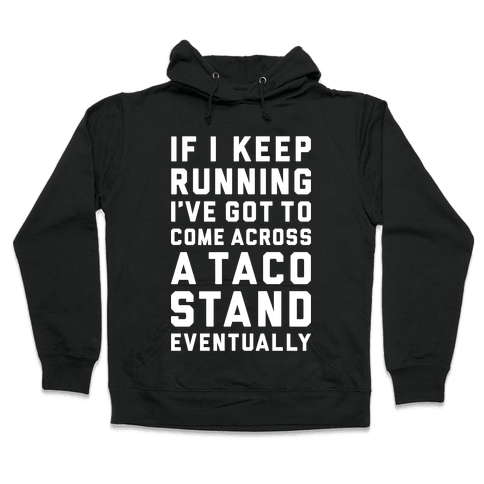 Running To A Taco Stand Hooded Sweatshirt