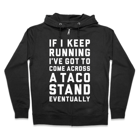 Running To A Taco Stand Zip Hoodie