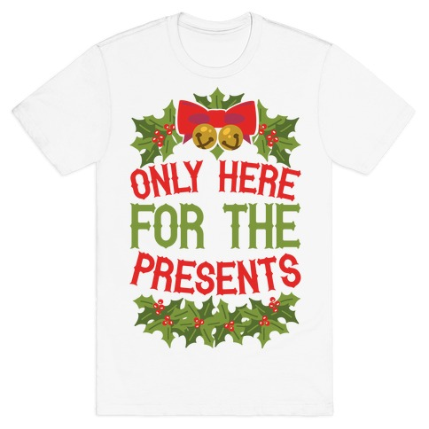 Only Here For The Presents T-Shirt