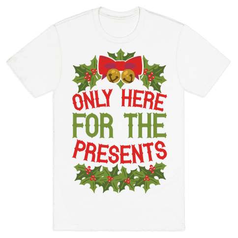 Only Here For The Presents Mens T-Shirt