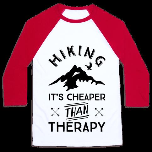 Hiking It's Cheaper Than Therapy Baseball Tee