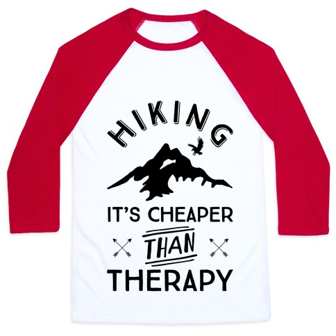 Hiking It's Cheaper Than Therapy Baseball Tee