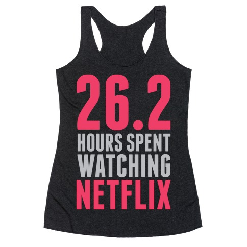 26.2 Hours Spent Watching Netflix Racerback Tank Top