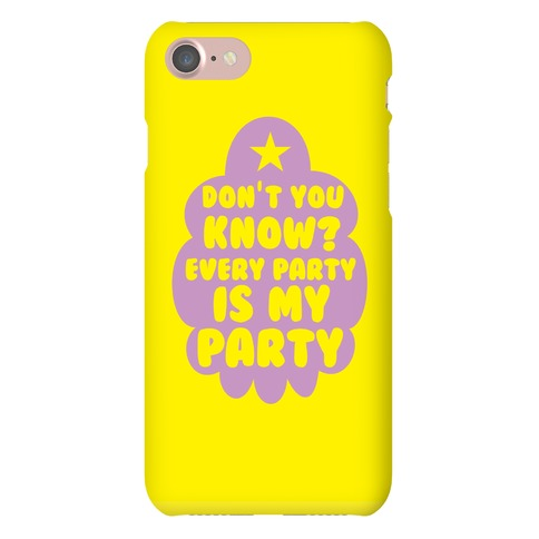 Don't You Know? Every Party Is My Party Phone Case