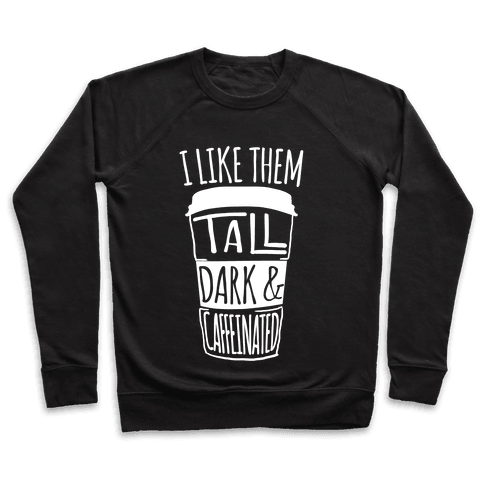 I like Them Tall Dark And Caffeinated Pullover