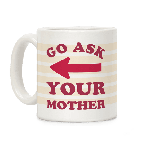 Go Ask Your Mother Coffee Mug