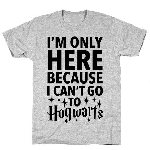 I'm Only Here Because I Can't Go To Hogwarts Mens T-Shirt