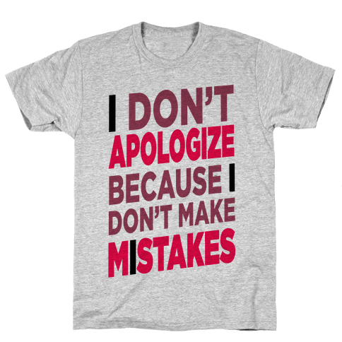 I Don't Apologize Mens T-Shirt