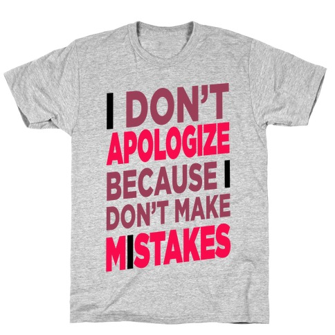 I Don't Apologize Mens T-Shirt