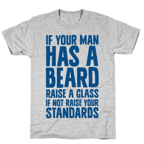If Your Man has a Beard Raise a Glass Mens T-Shirt