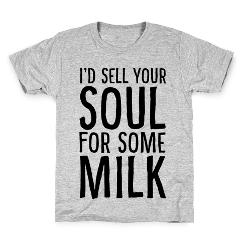 I'd Sell Your Soul for Some Milk Kids T-Shirt