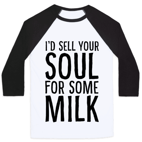 I'd Sell Your Soul for Some Milk Baseball Tee