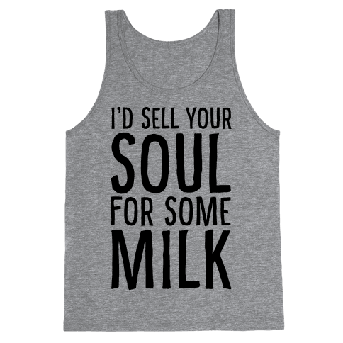 I'd Sell Your Soul for Some Milk Tank Top