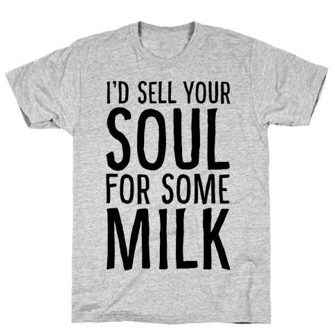 I'd Sell Your Soul for Some Milk Mens T-Shirt